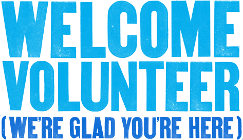 "Text image reads ""Welcome Volunteers. We're glad you're here."""